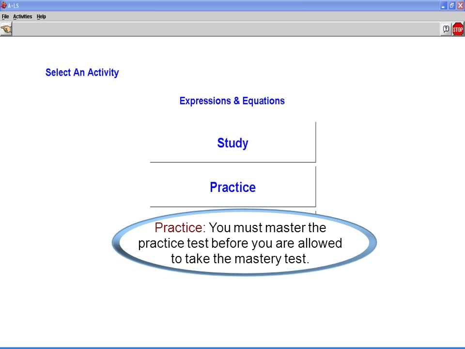 Practice: You must master the practice test before you are allowed to take the mastery test.