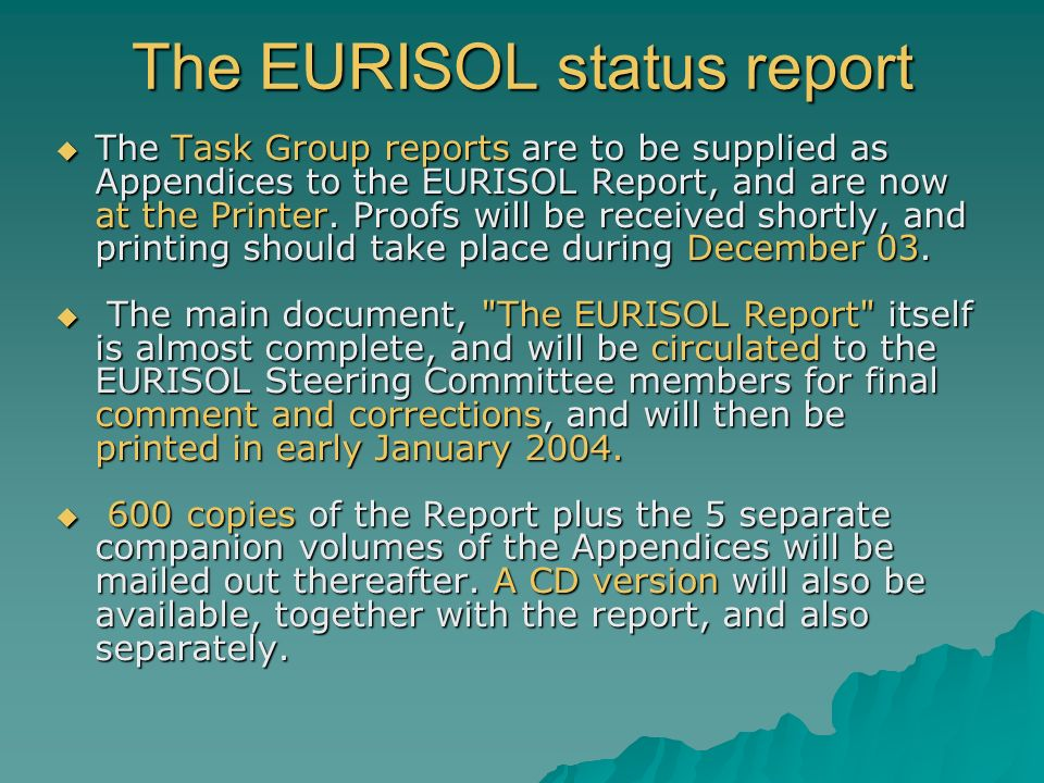 The EURISOL status report The Task Group reports are to be supplied as Appendices to the EURISOL Report, and are now at the Printer.