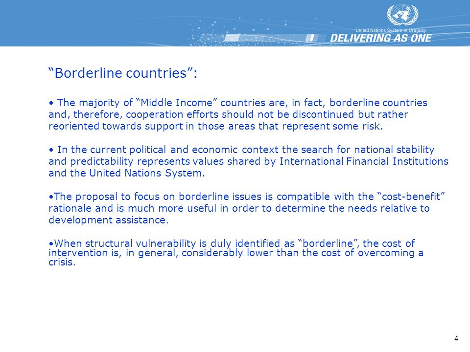 Borderline countries: The majority of Middle Income countries are, in fact, borderline countries and, therefore, cooperation efforts should not be discontinued but rather reoriented towards support in those areas that represent some risk.