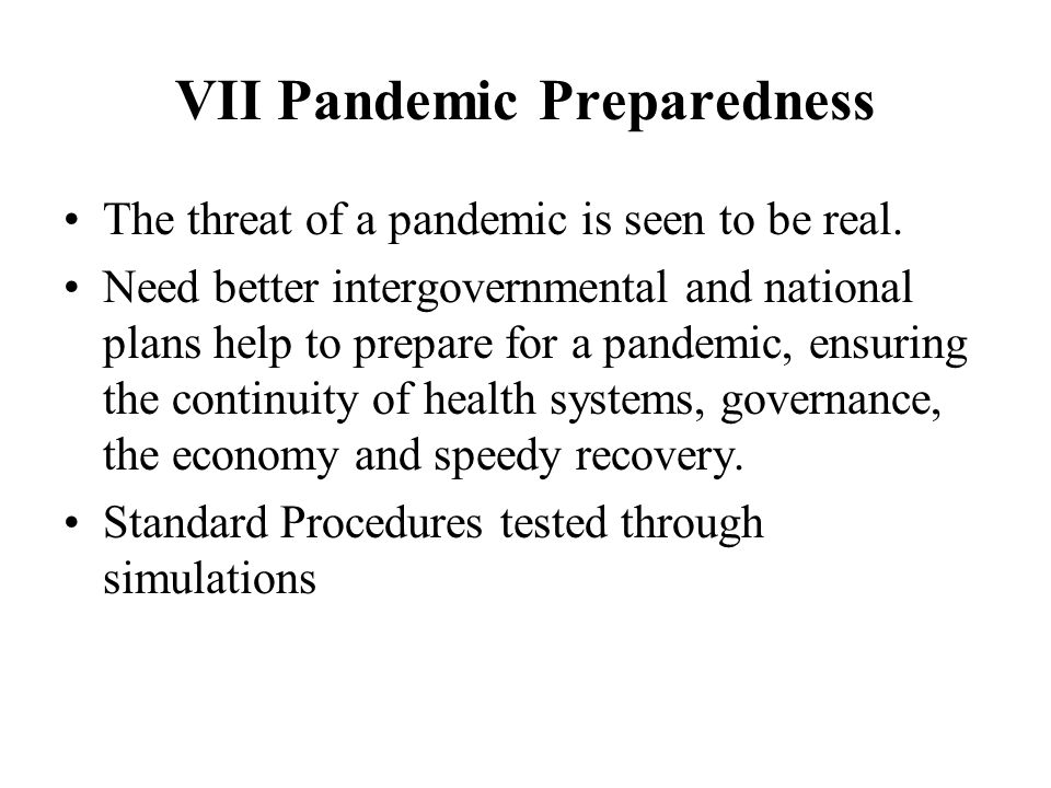 VII Pandemic Preparedness The threat of a pandemic is seen to be real.