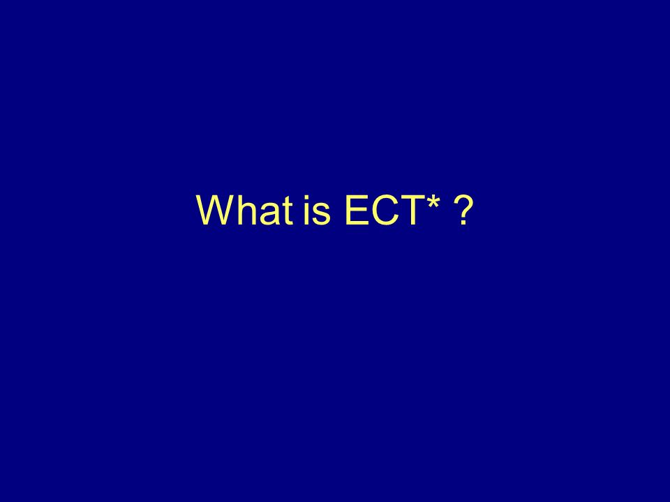 What is ECT*