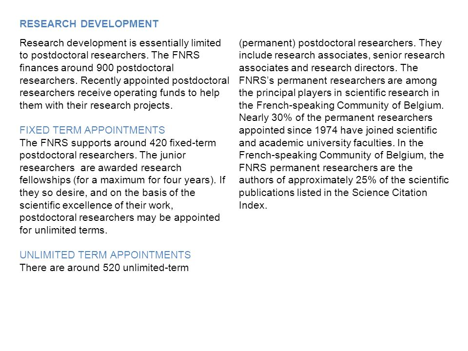 RESEARCH DEVELOPMENT Research development is essentially limited to postdoctoral researchers.