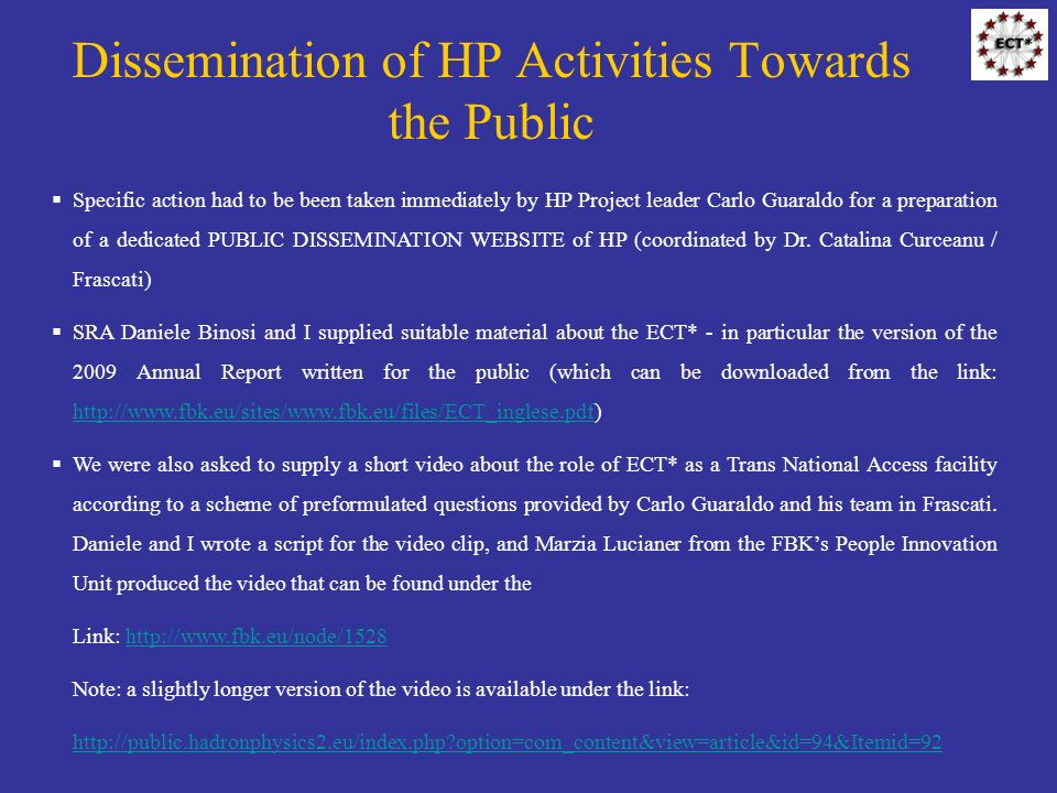 Dissemination of HP Activities Towards the Public Specific action had to be been taken immediately by HP Project leader Carlo Guaraldo for a preparation of a dedicated PUBLIC DISSEMINATION WEBSITE of HP (coordinated by Dr.