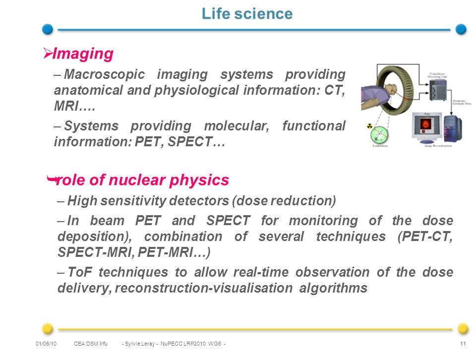 CEA DSM Irfu - Sylvie Leray - NuPECC LRP2010 WG6 - 11 Life science Imaging –Macroscopic imaging systems providing anatomical and physiological information: CT, MRI….