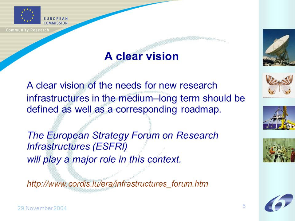 29 November A clear vision A clear vision of the needs for new research infrastructures in the medium–long term should be defined as well as a corresponding roadmap.