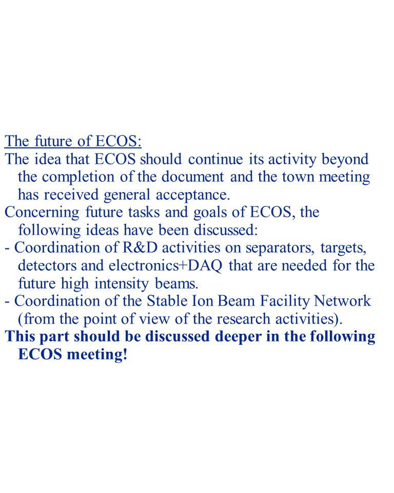 NUSTAR 05 - 4 The future of ECOS: The idea that ECOS should continue its activity beyond the completion of the document and the town meeting has received general acceptance.