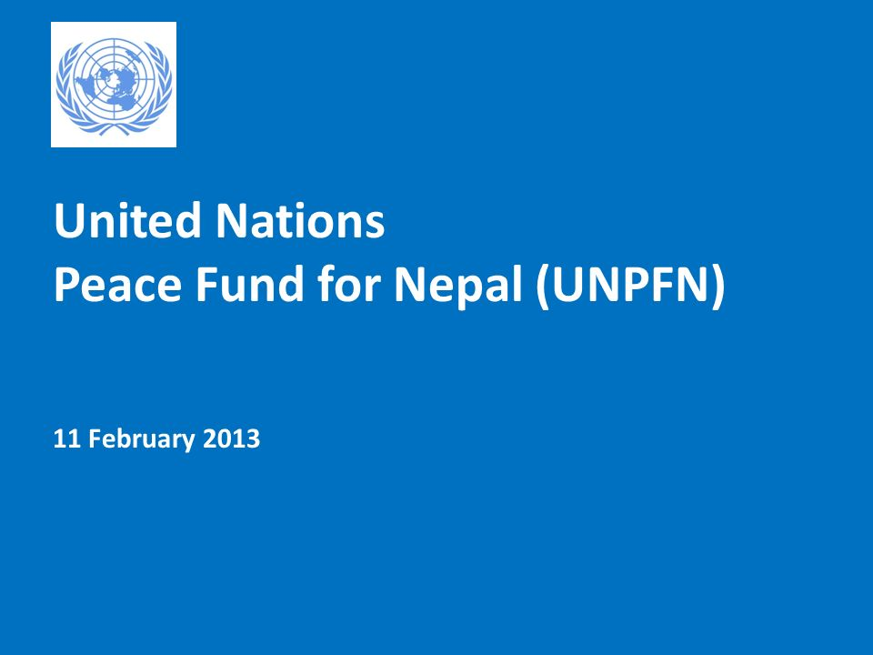 United Nations Peace Fund for Nepal (UNPFN) 11 February 2013