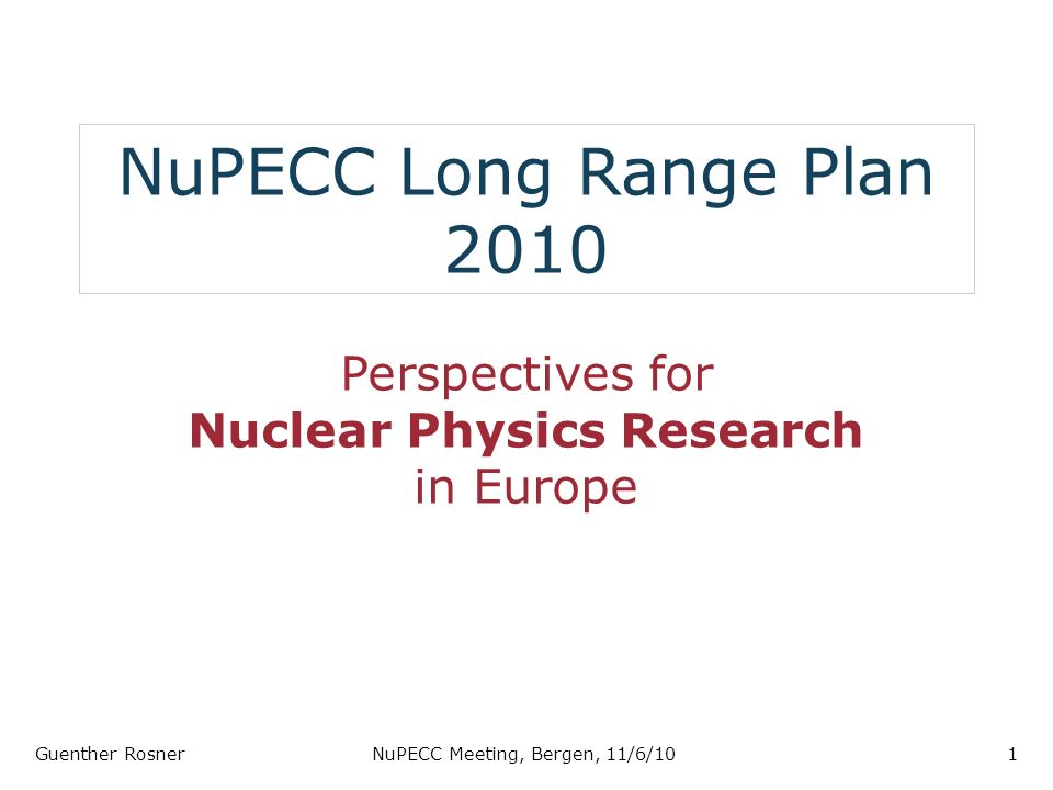 NuPECC Long Range Plan 2010 Perspectives for Nuclear Physics Research in Europe Guenther RosnerNuPECC Meeting, Bergen, 11/6/101