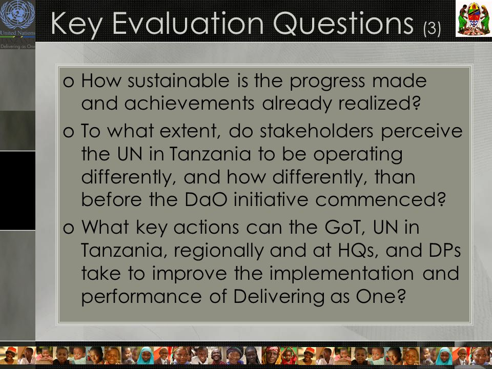 Key Evaluation Questions (3) oHow sustainable is the progress made and achievements already realized.