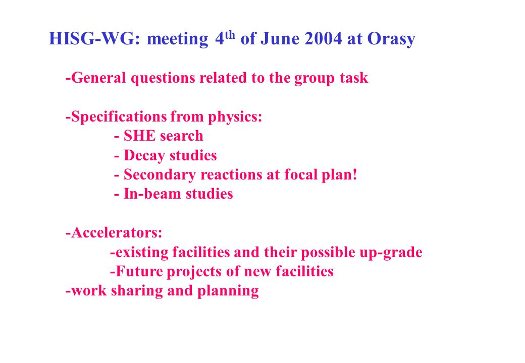 HISG-WG: meeting 4 th of June 2004 at Orasy -General questions related to the group task -Specifications from physics: - SHE search - Decay studies - Secondary reactions at focal plan.