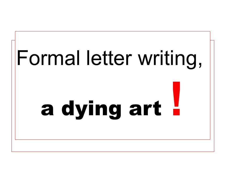 Formal letter writing, a dying art !