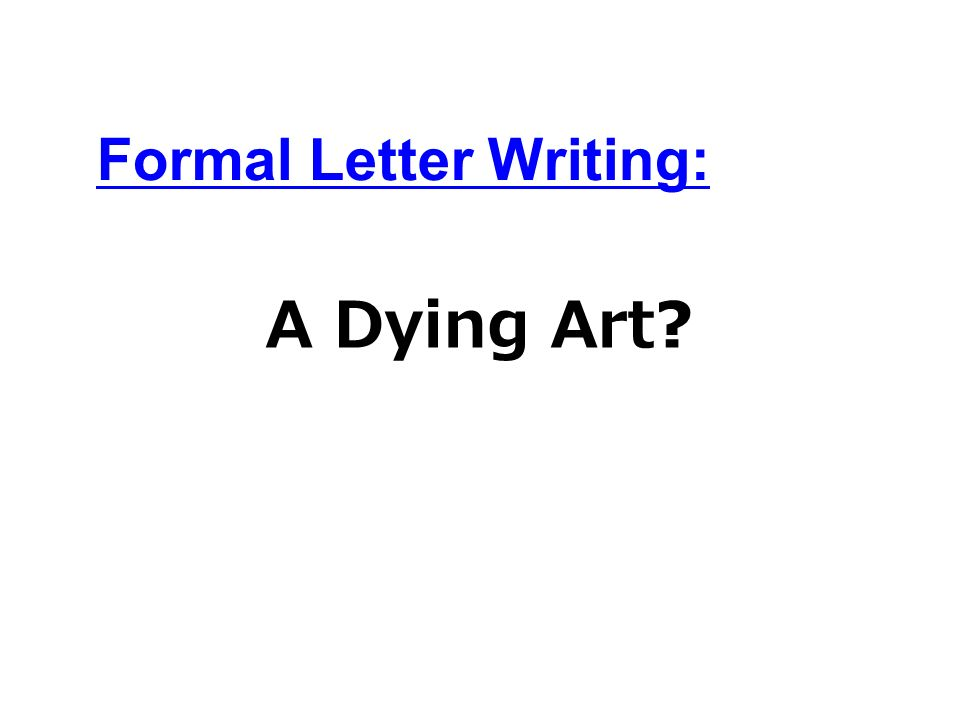 A Dying Art Formal Letter Writing: