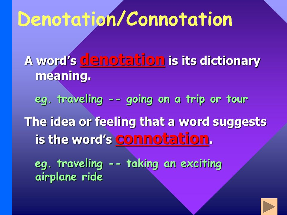Denotation/Connotation A words denotation is its dictionary meaning.