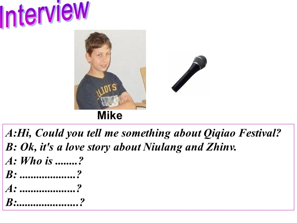 Mike A:Hi, Could you tell me something about Qiqiao Festival.