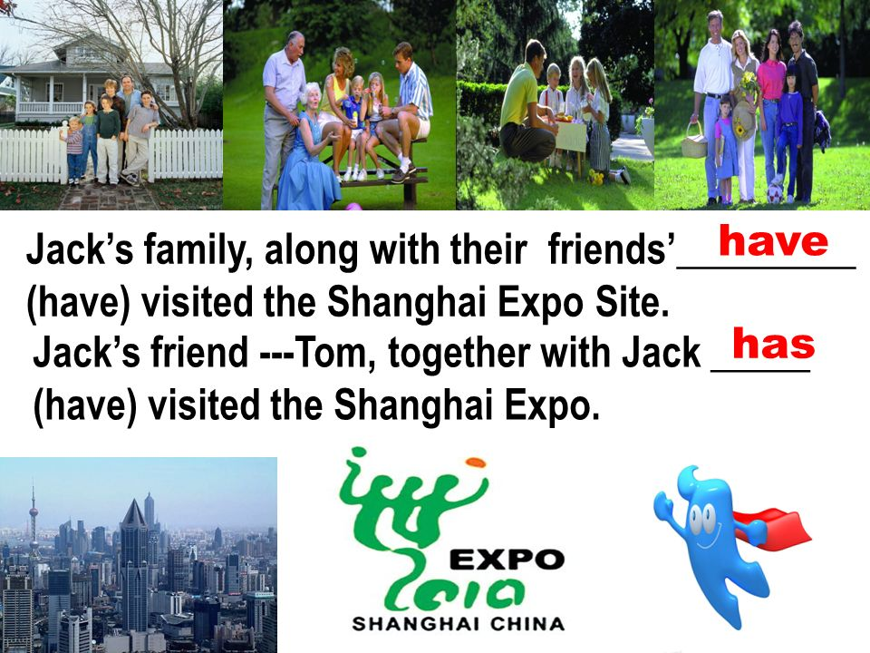 Jacks family, along with their friends_________ (have) visited the Shanghai Expo Site.