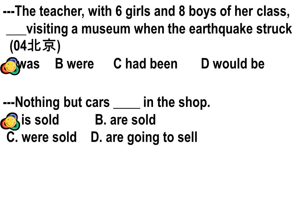 ---The teacher, with 6 girls and 8 boys of her class, ___visiting a museum when the earthquake struck.