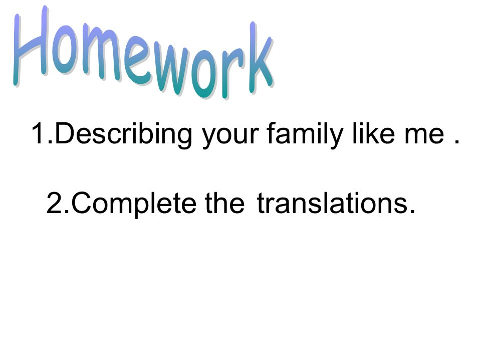1.Describing your family like me. 2.Complete the translations.