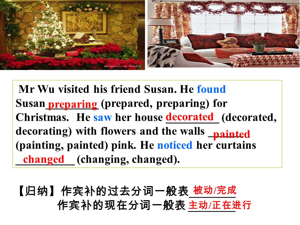 Mr Wu visited his friend Susan. He found Susan_________ (prepared, preparing) for Christmas.