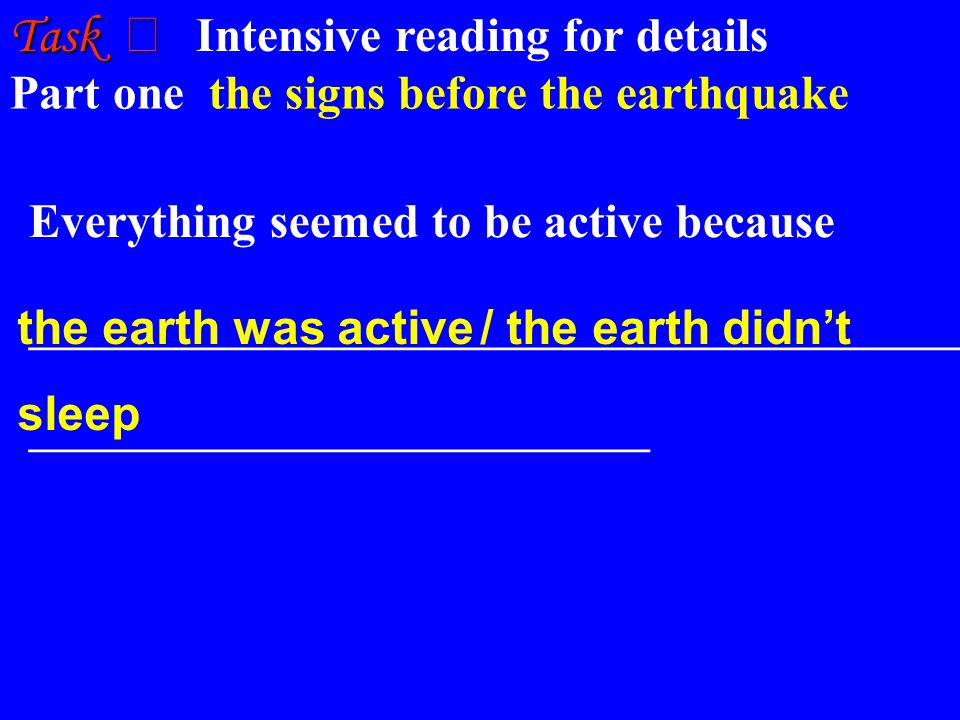 Part one the signs before the earthquake Task Task Intensive reading for details Everything seemed to be active because ____________________________________________ _____________________________ the earth was active / the earth didnt sleep