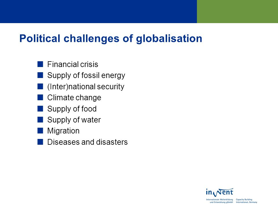 Financial crisis Supply of fossil energy (Inter)national security Climate change Supply of food Supply of water Migration Diseases and disasters Political challenges of globalisation