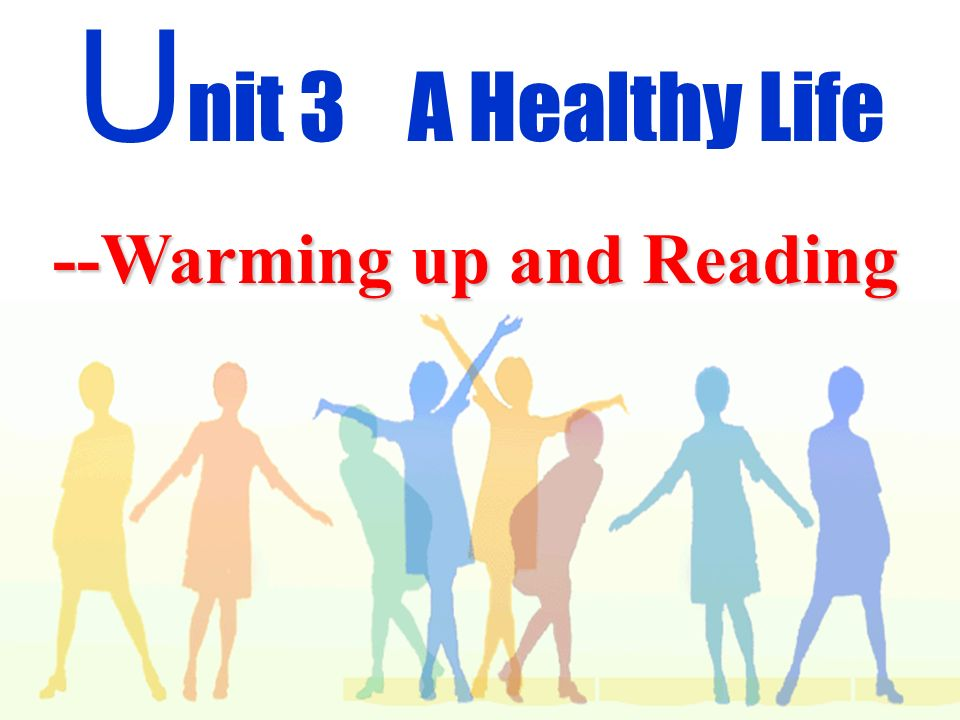 U nit 3 A Healthy Life --Warming up and Reading