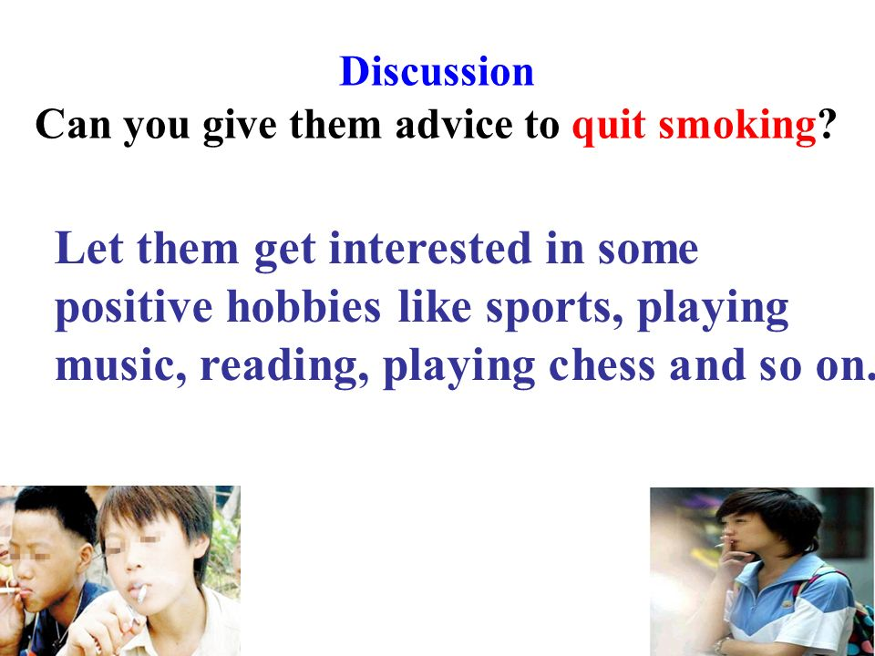 Discussion Can you give them advice to quit smoking.