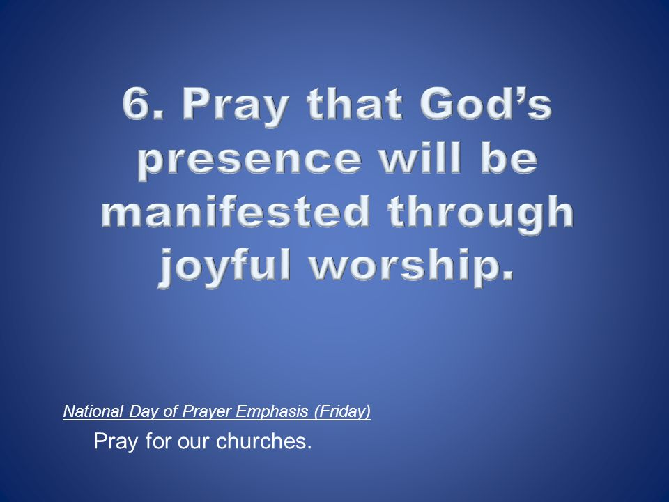National Day of Prayer Emphasis (Friday) Pray for our churches.