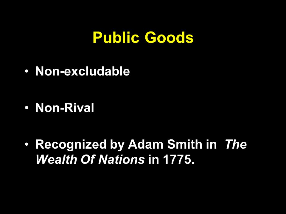 Public Goods Non-excludable Non-Rival Recognized by Adam Smith in The Wealth Of Nations in 1775.