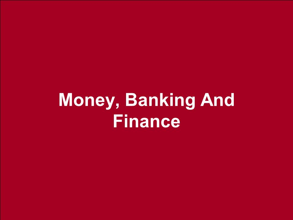Money, Banking And Finance