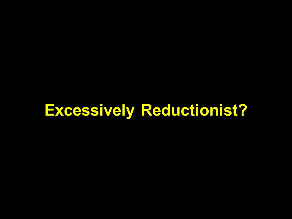Excessively Reductionist