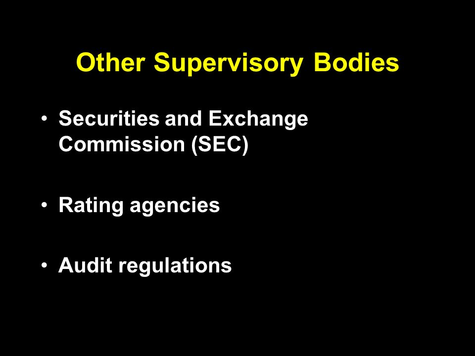 Other Supervisory Bodies Securities and Exchange Commission (SEC) Rating agencies Audit regulations
