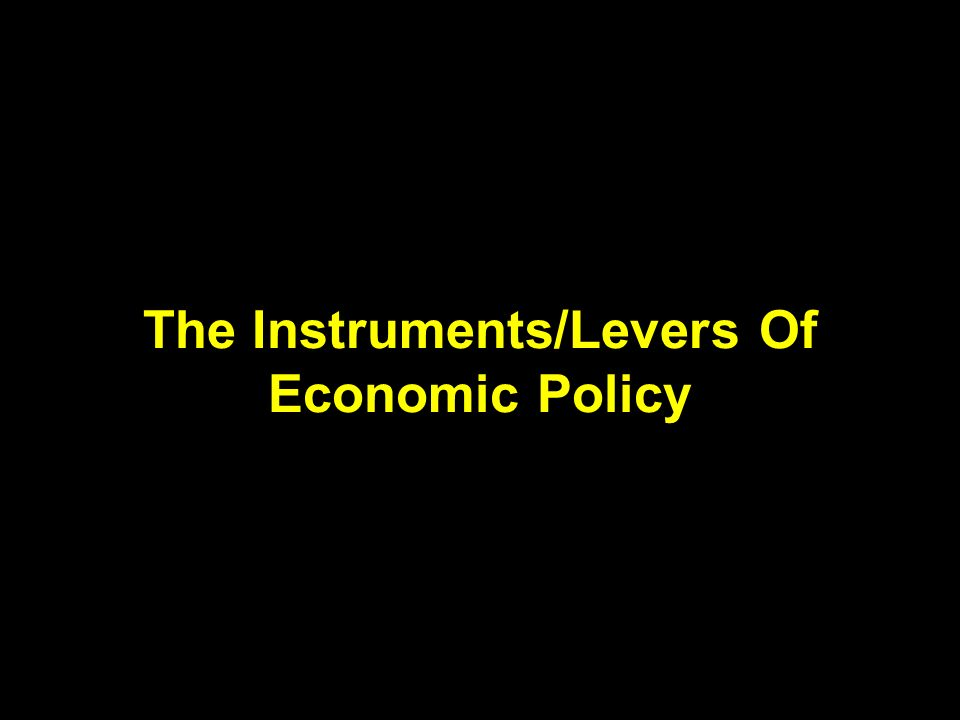 The Instruments/Levers Of Economic Policy
