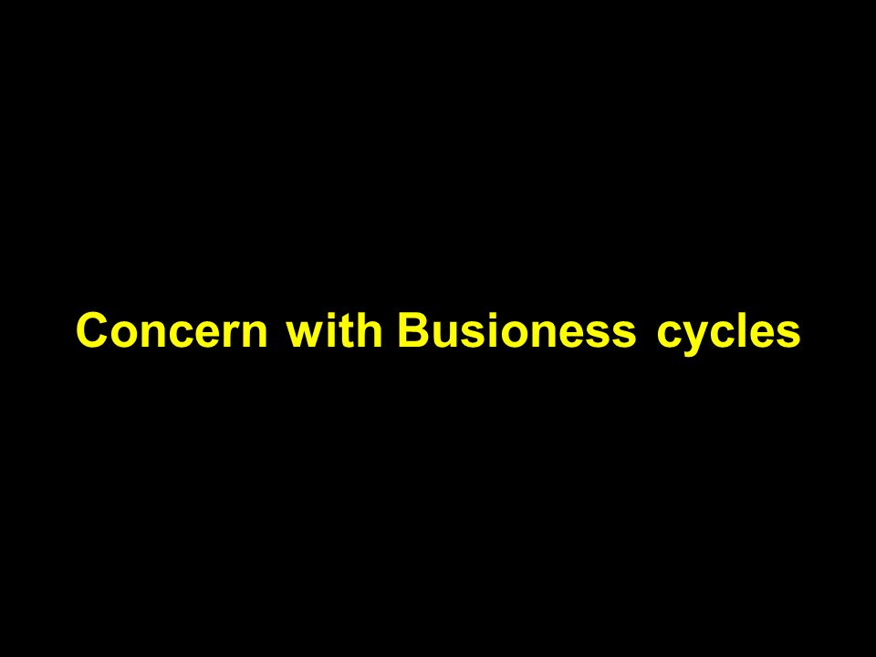 Concern with Busioness cycles
