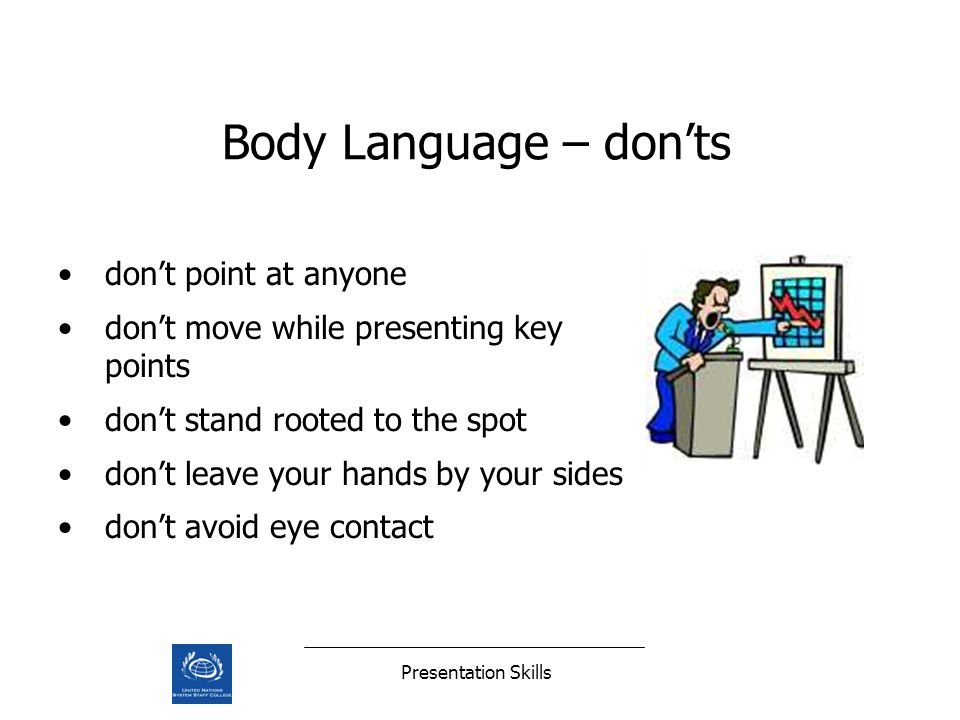 Presentation Skills dont point at anyone dont move while presenting key points dont stand rooted to the spot dont leave your hands by your sides dont avoid eye contact Body Language – donts