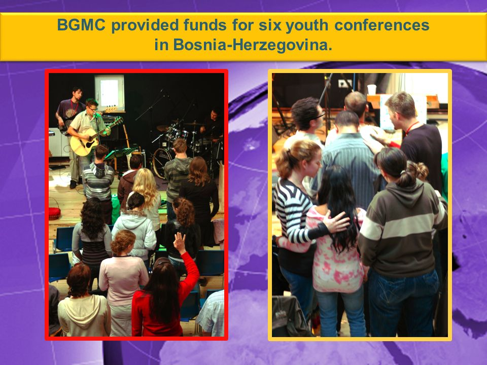 BGMC provided funds for six youth conferences in Bosnia-Herzegovina.