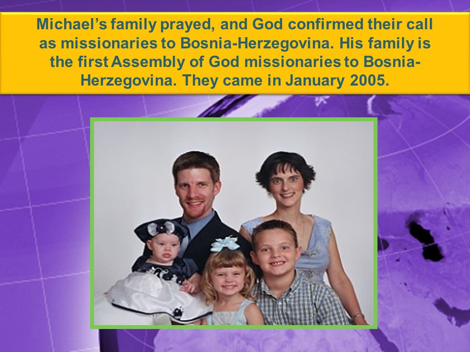 Michaels family prayed, and God confirmed their call as missionaries to Bosnia-Herzegovina.