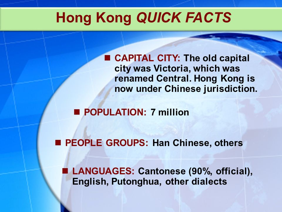 PEOPLE GROUPS: Han Chinese, others Hong Kong QUICK FACTS CAPITAL CITY: The old capital city was Victoria, which was renamed Central.