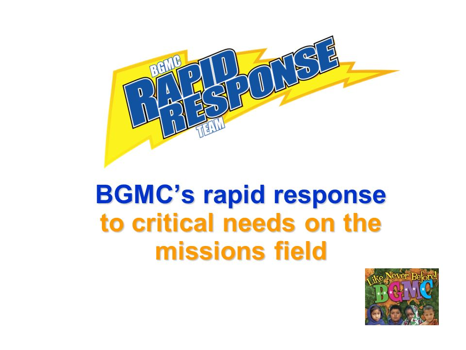 BGMCs rapid response to critical needs on the missions field
