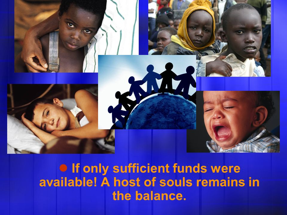 If only sufficient funds were available! A host of souls remains in the balance.