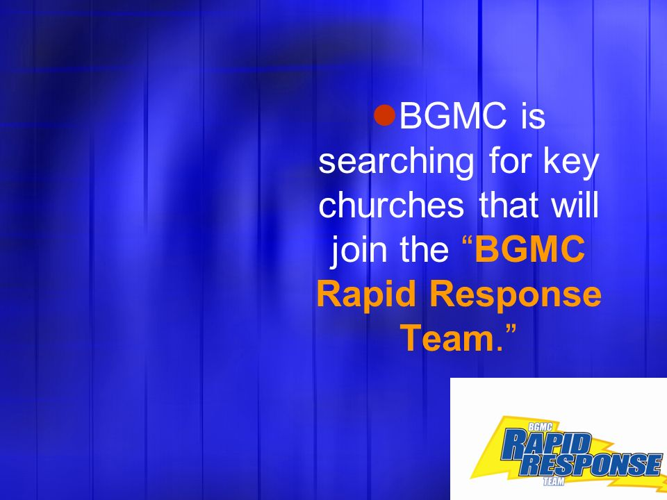 BGMC is searching for key churches that will join the BGMC Rapid Response Team.