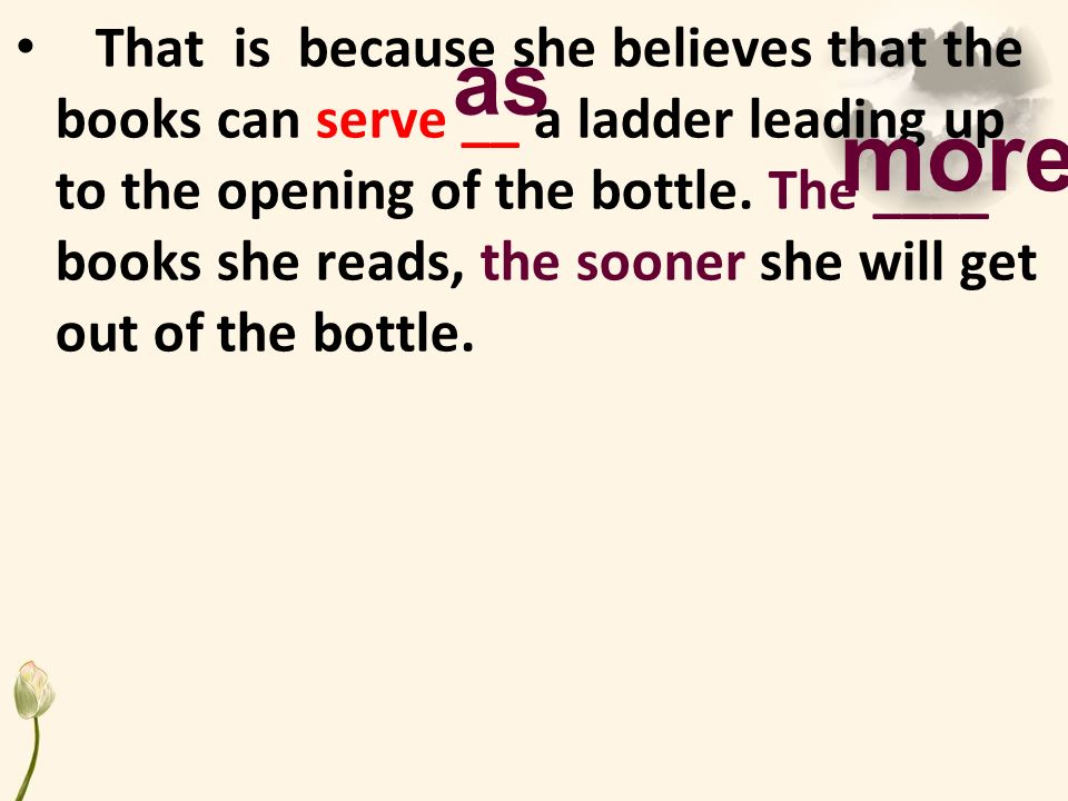 That is because she believes that the books can serve __ a ladder leading up to the opening of the bottle.