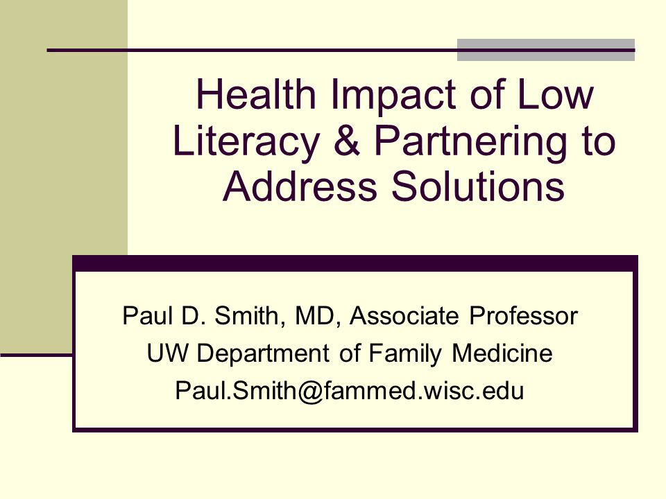 Health Impact of Low Literacy & Partnering to Address Solutions Paul D.