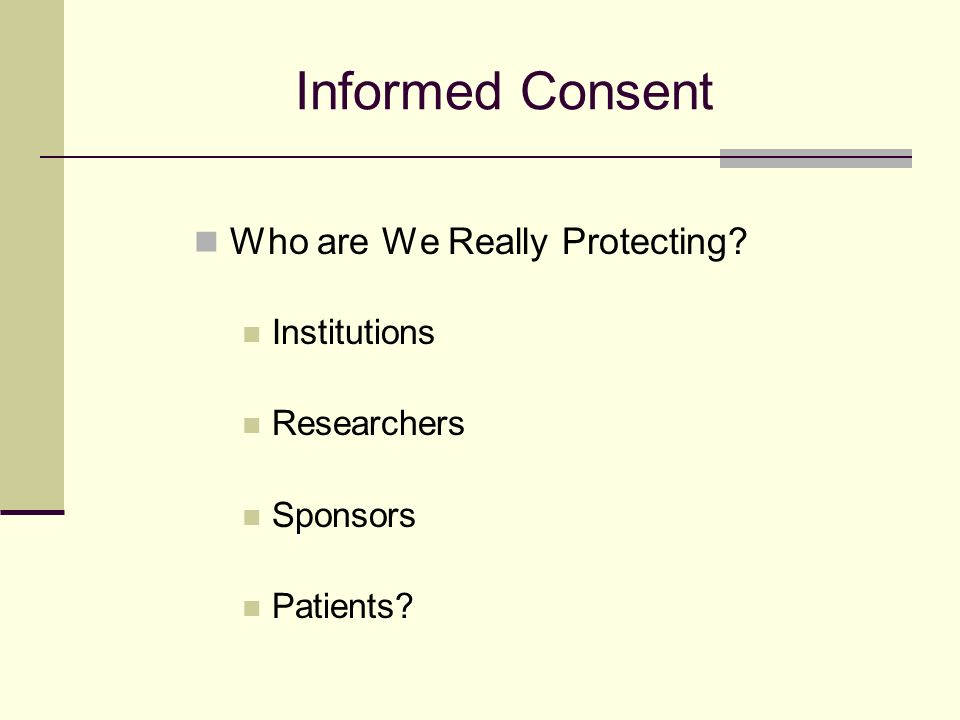 Informed Consent Who are We Really Protecting Institutions Researchers Sponsors Patients