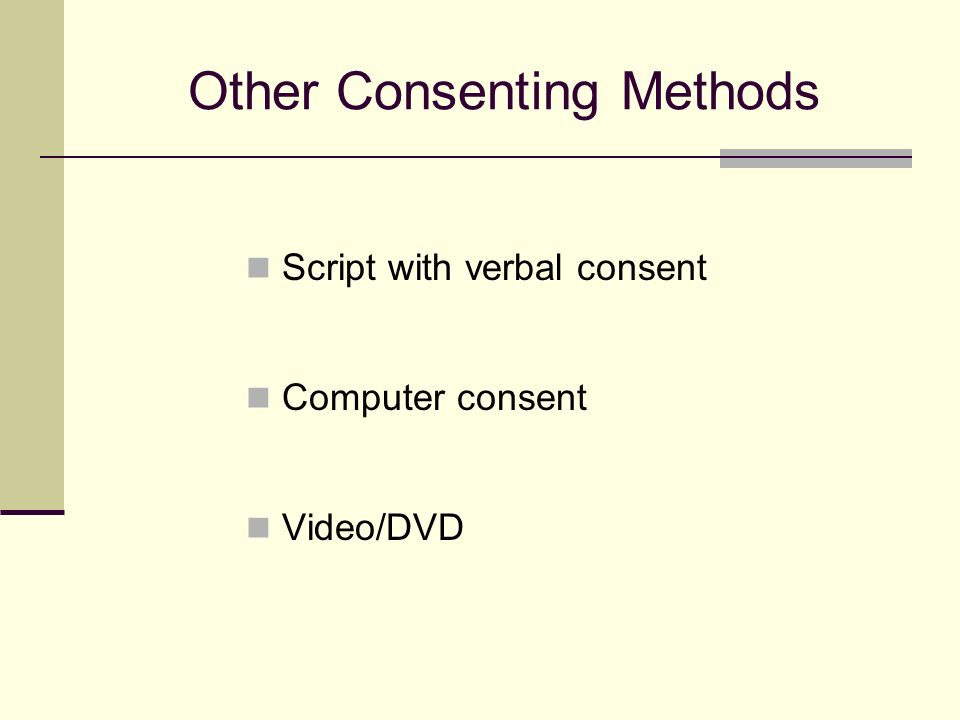 Other Consenting Methods Script with verbal consent Computer consent Video/DVD