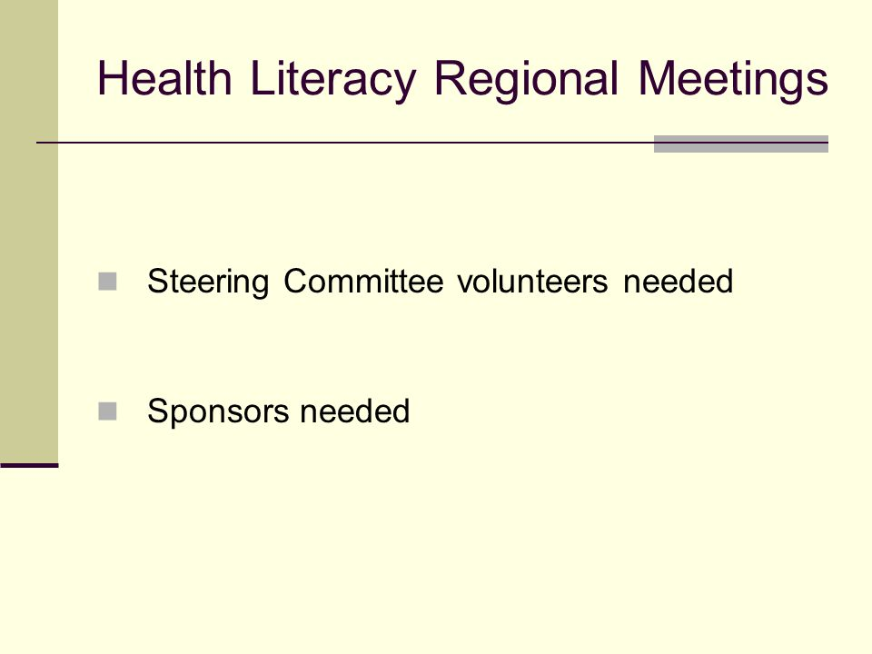 Health Literacy Regional Meetings Steering Committee volunteers needed Sponsors needed