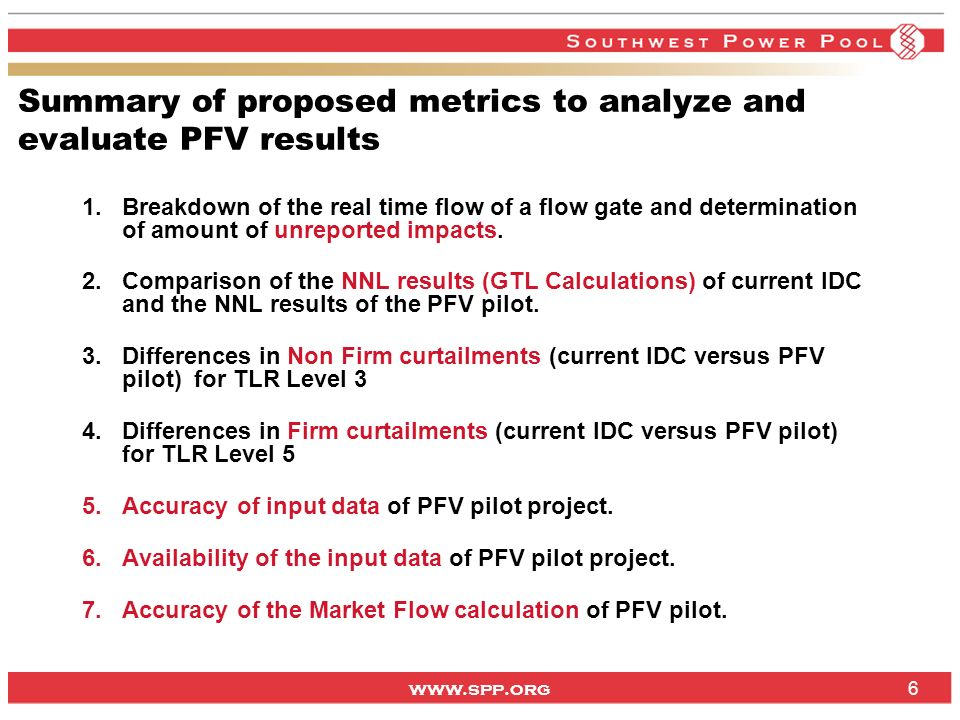 www.spp.org 6 Summary of proposed metrics to analyze and evaluate PFV results 1.Breakdown of the real time flow of a flow gate and determination of amount of unreported impacts.