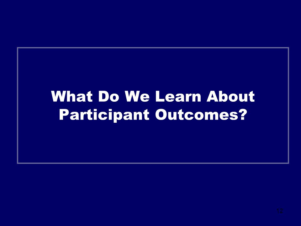 12 What Do We Learn About Participant Outcomes