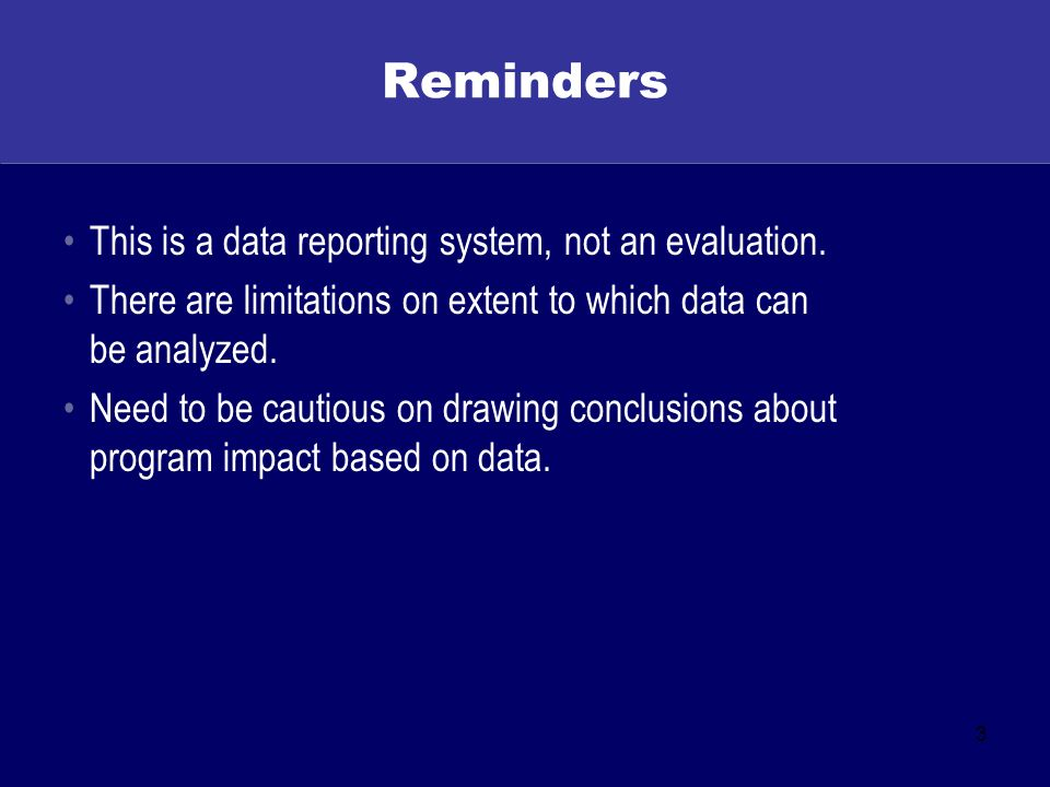 3 Reminders This is a data reporting system, not an evaluation.
