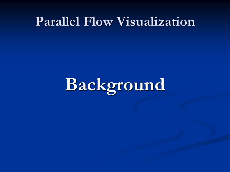 Parallel Flow Visualization Background