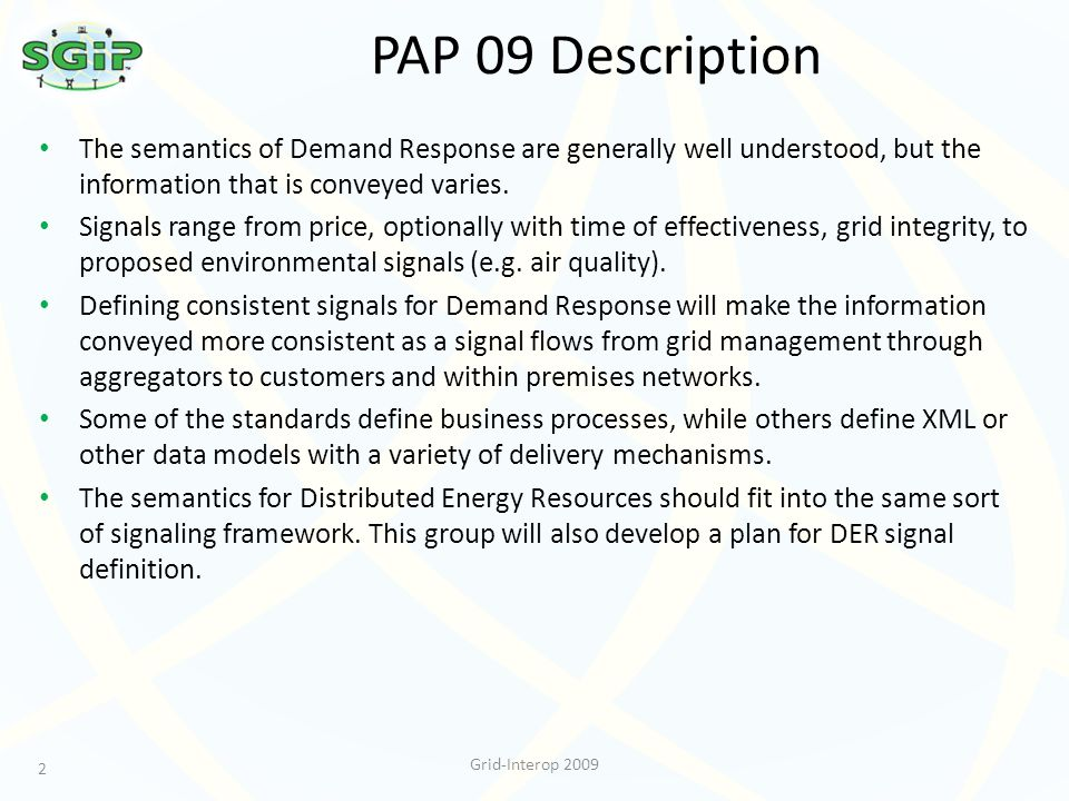 PAP 09 Description 2 Grid-Interop 2009 The semantics of Demand Response are generally well understood, but the information that is conveyed varies.